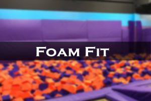 Foam Fit...